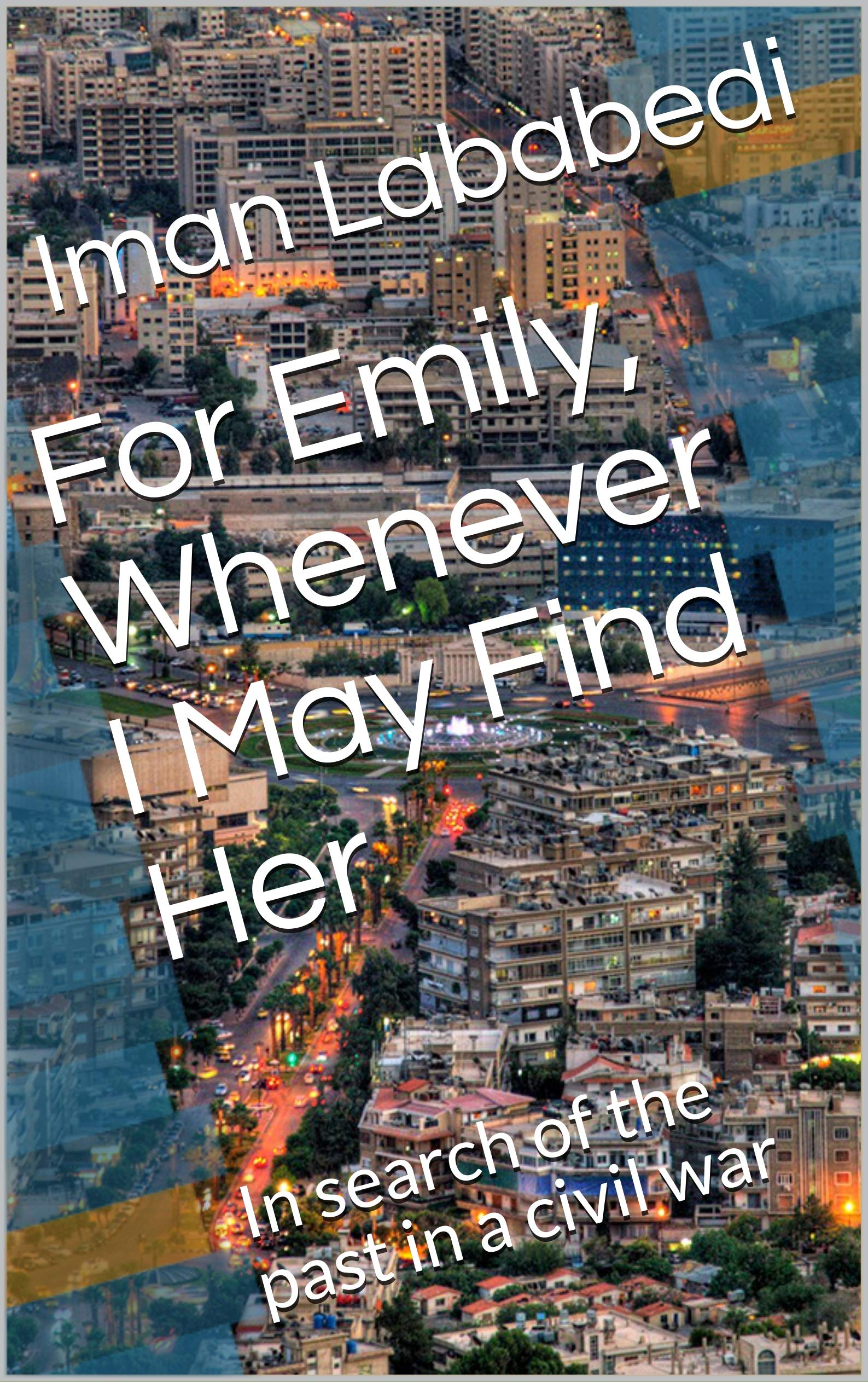 For Emily, Whenever I May Find Her: In search of the past in a civil war