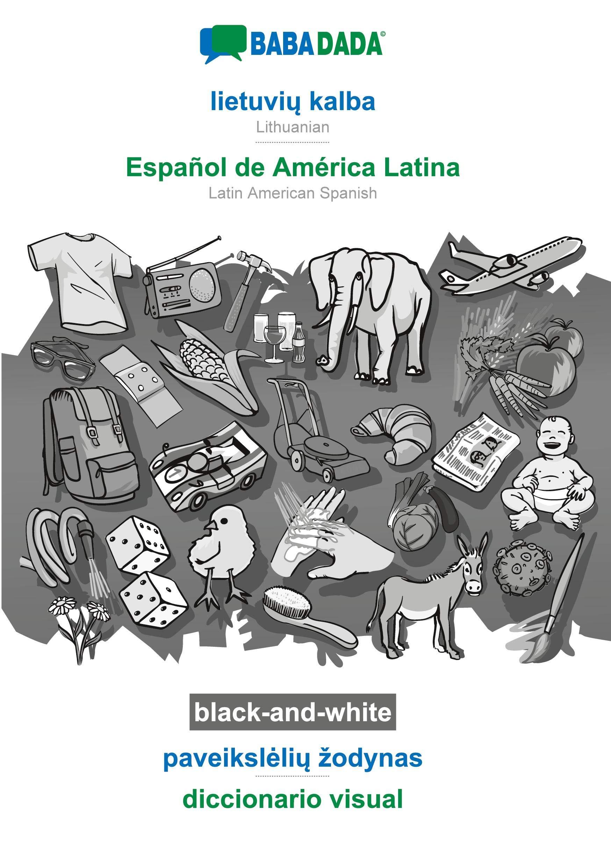 BABADADA black-and-white, lietuvių kalba - Español de América Latina, paveikslelių zodynas - diccionario visual: Lithuanian - Latin American Spanish, visual dictionary