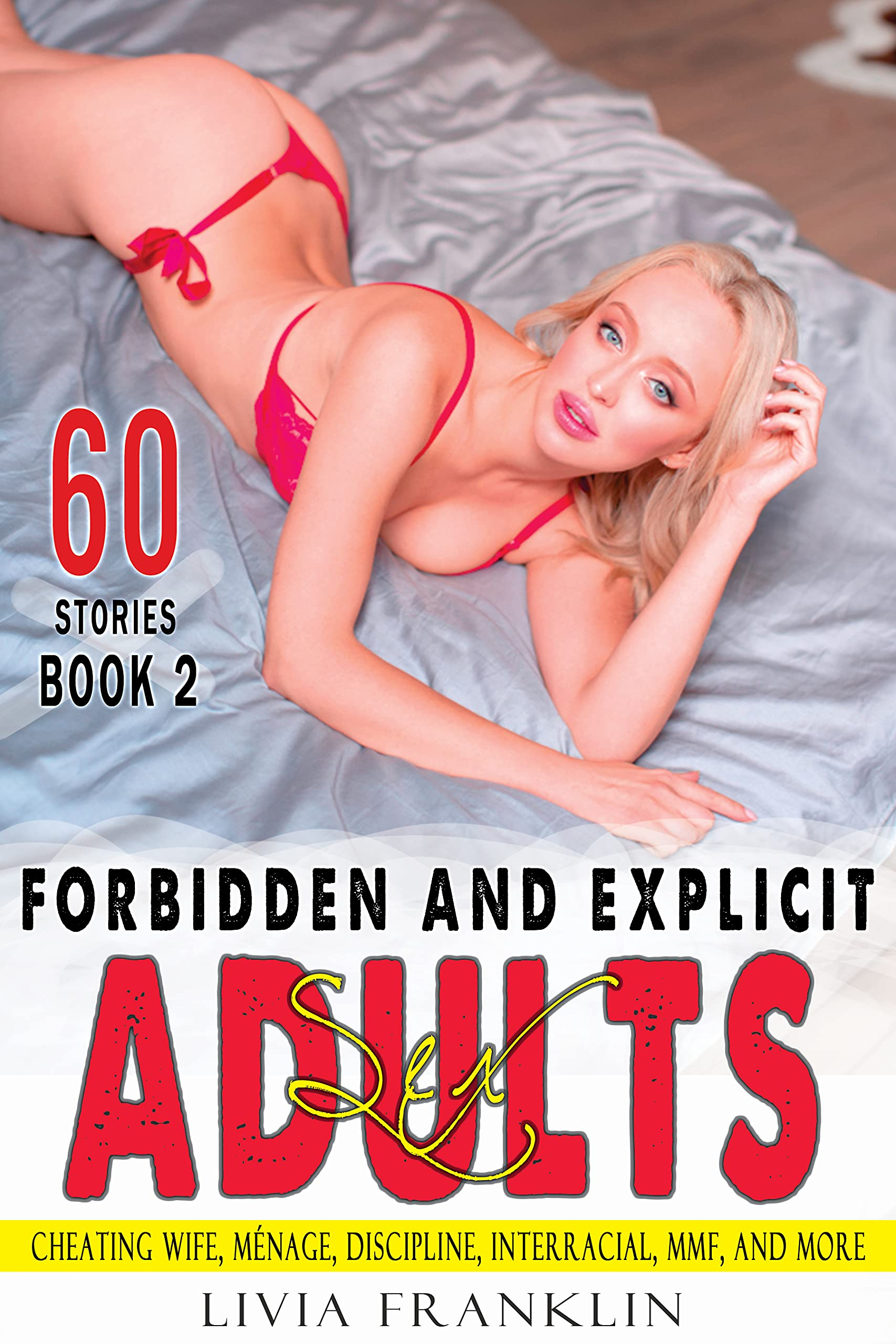 Forbidden and Explicit Adults Sex – 60 XXX Filthy Taboo Rough Sexy Short Stories: Cheating Wife, Ménage, Discipline, Interracial, MMF, and More (Collection Book 2)