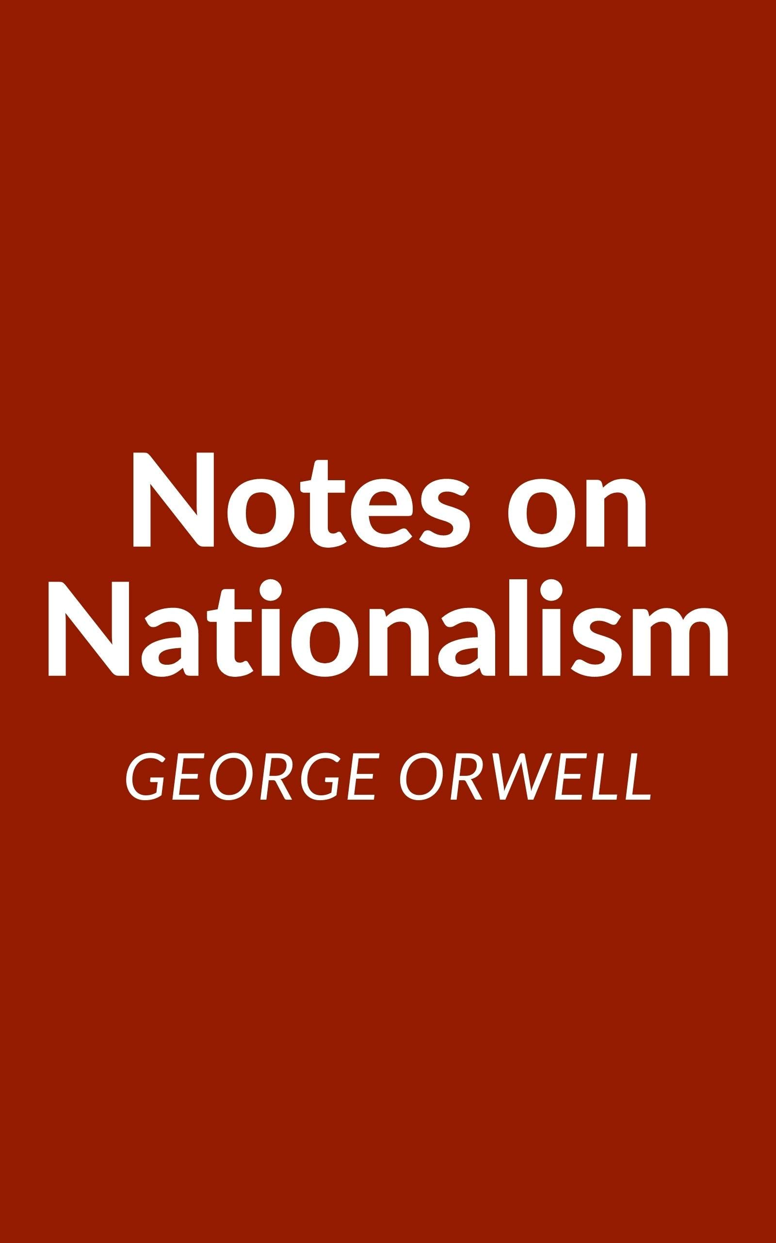 Notes on Nationalism: A George Orwell Essay