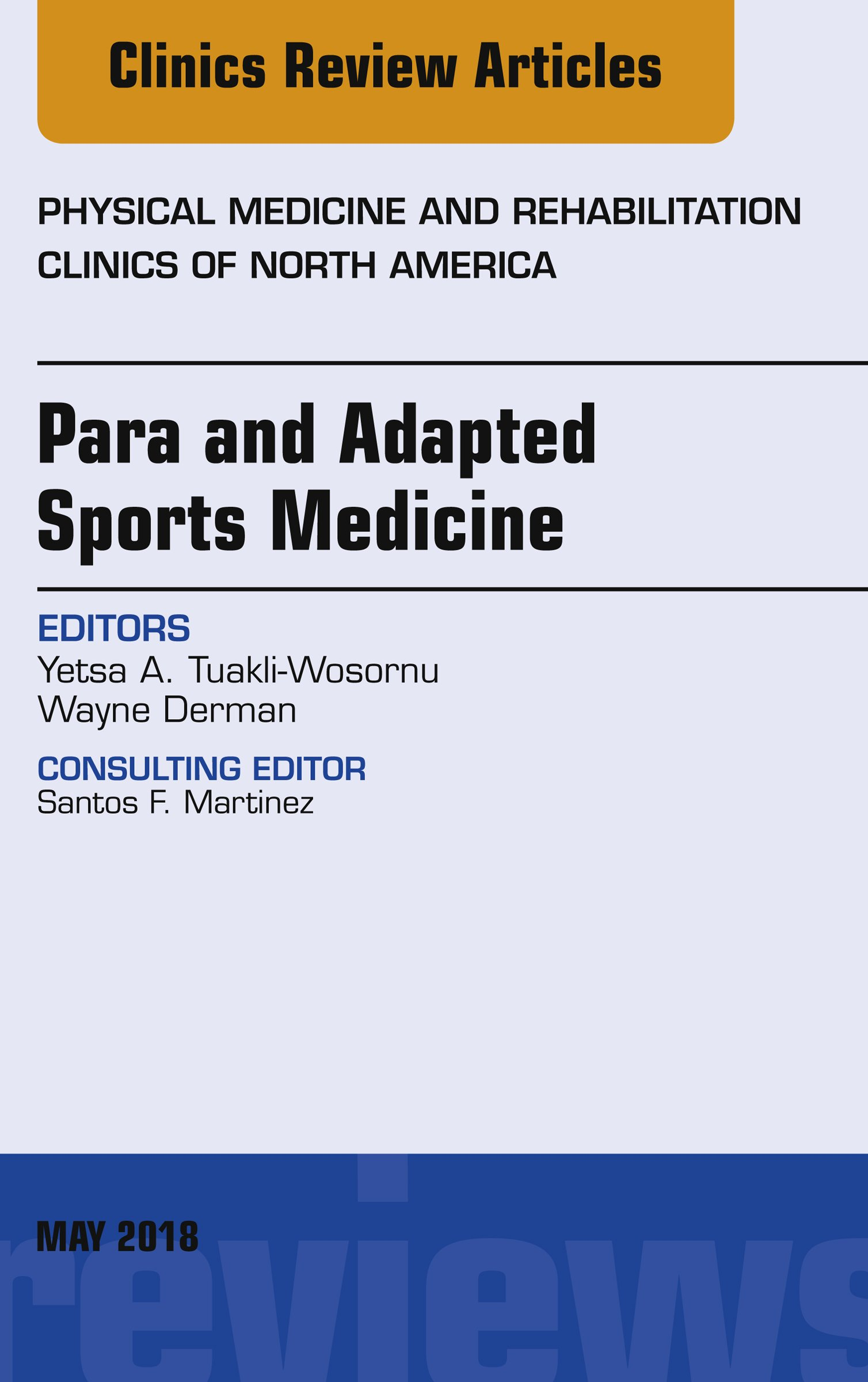 Para and Adapted Sports Medicine, An Issue of Physical Medicine and Rehabilitation Clinics of North America (The Clinics: Orthopedics Book 29)