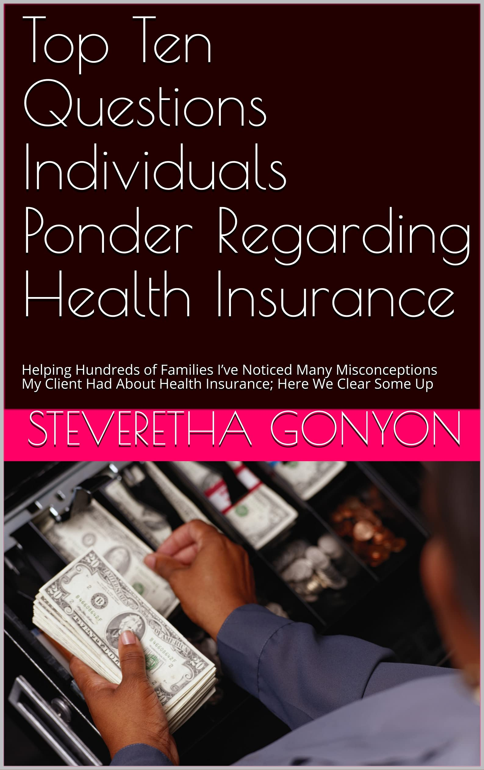 Top Ten Questions Individuals Ponder Regarding Health Insurance: Saving Money for Hundreds of Families Clearing Misconceptions About Health Insurance