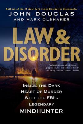Law & Disorder:: Inside the Dark Heart of Murder with the Fbi's Legendary Mindhunter
