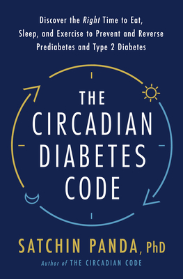 The Circadian Diabetes Solution: Prevent and Reverse Prediabetes and Type 2 Diabetes with Intermittent Fasting and Optimal Daily Habits