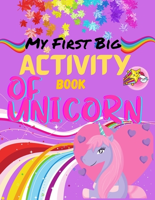 My First Big Activity Book Of Unicorn: A children's coloring book and activity pages for 4-8 year old kids. For home or travel, it contains ... Skill Games and more.