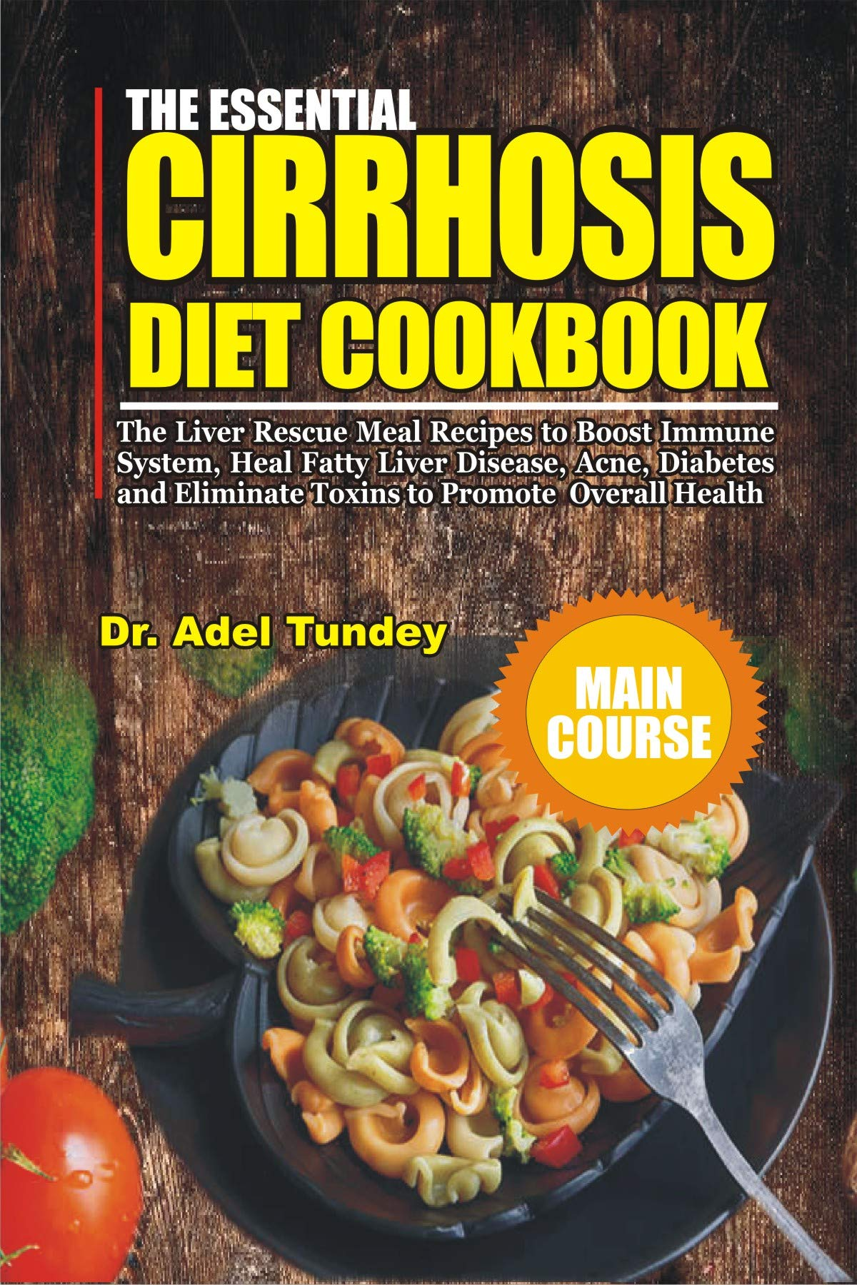 The Essential Cirrhosis Diet Cookbook: The Liver Rescue Meal Recipes to Boost Immune System, Heal Fatty Liver Disease, Acne, Diabetes and Eliminate Toxins to Promote Overall Health