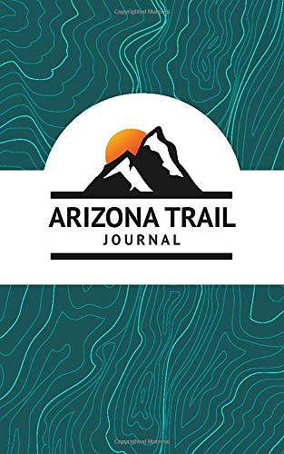"Arizona Trail Journal & Logbook: Thru-Hiking Journal   Backpacking Journal   Trekking Log Book   Walking Diary   8"" x 5""   Travel Size"