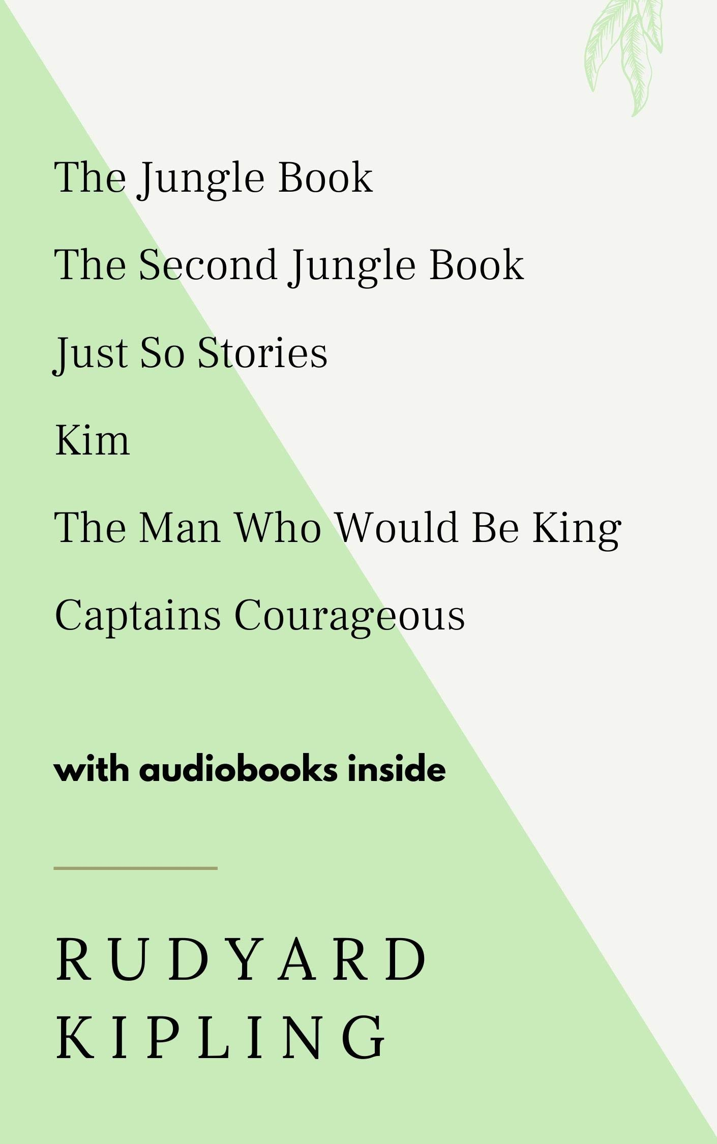 The Jungle Book, The Second Jungle Book, Just So Stories, Kim, The Man Who Would Be King, Captains Courageous - WITH AUDIOBOOKS