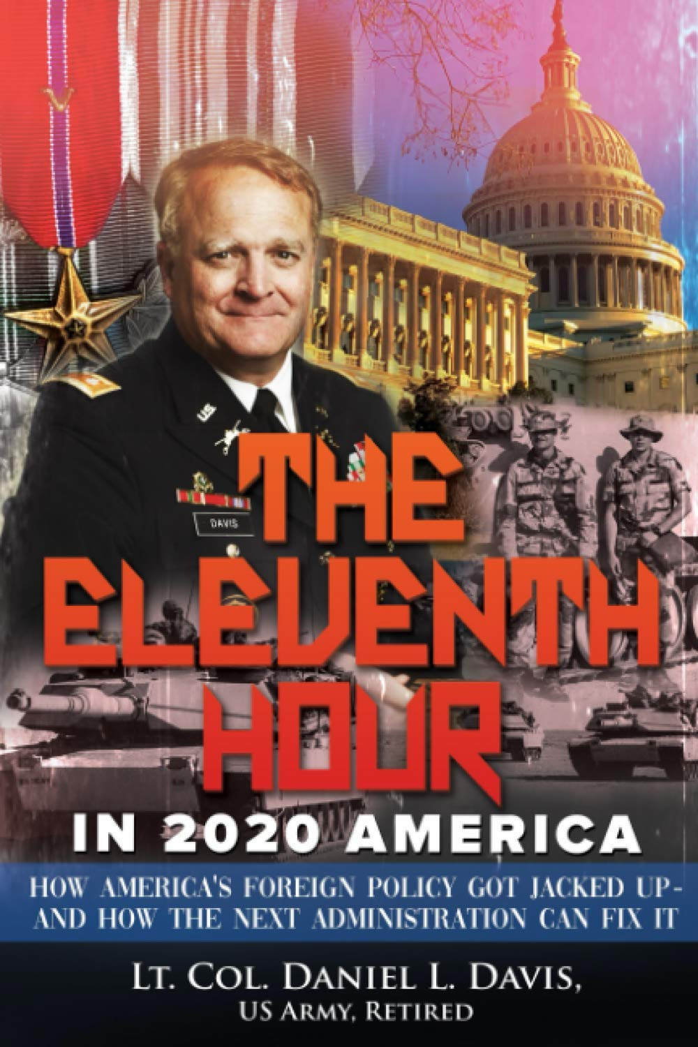 Eleventh Hour in 2020 America: How America's foreign policy got jacked up - and how the next Administration can fix it