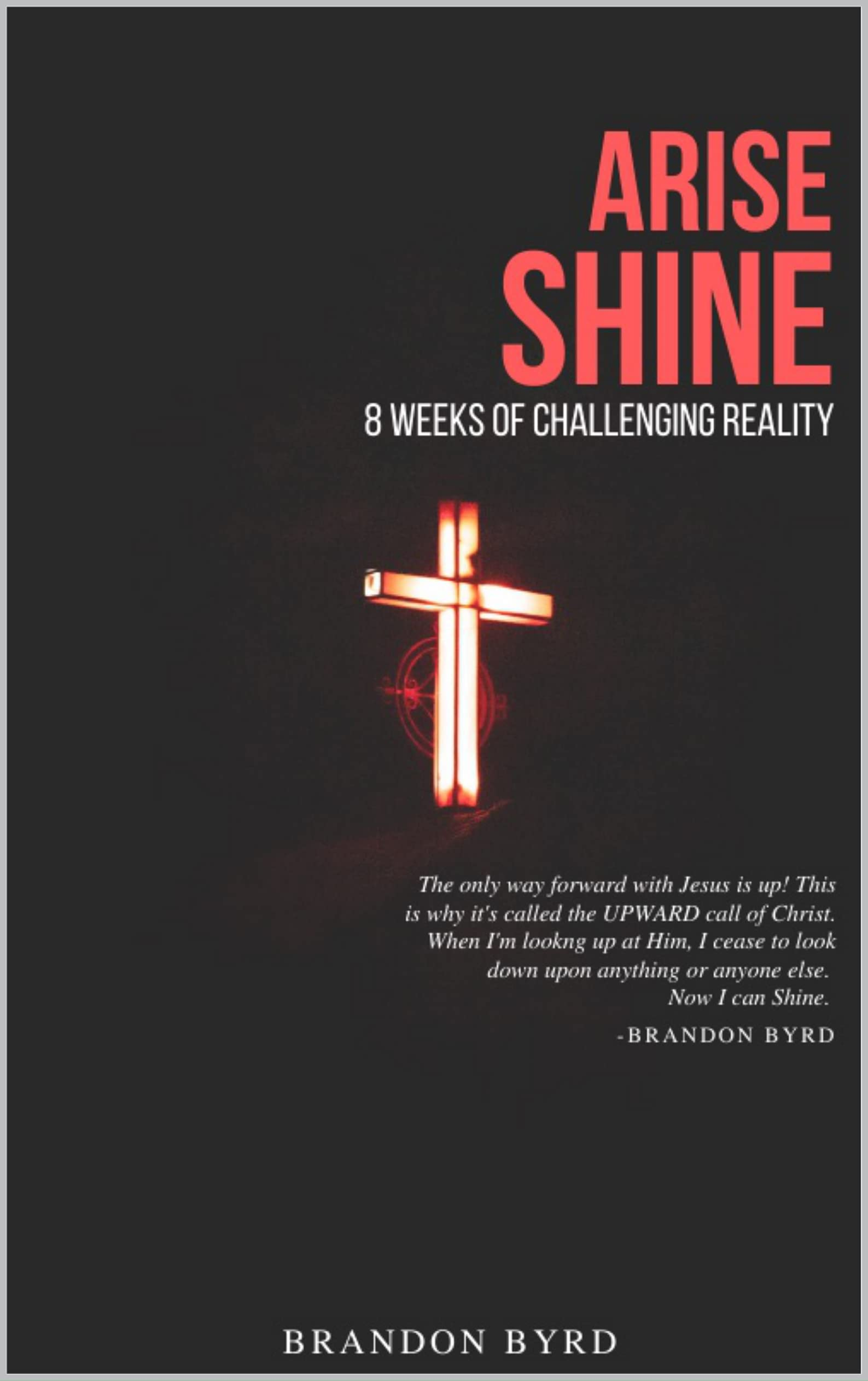 Arise Shine: 8 Weeks of Challenging Reality