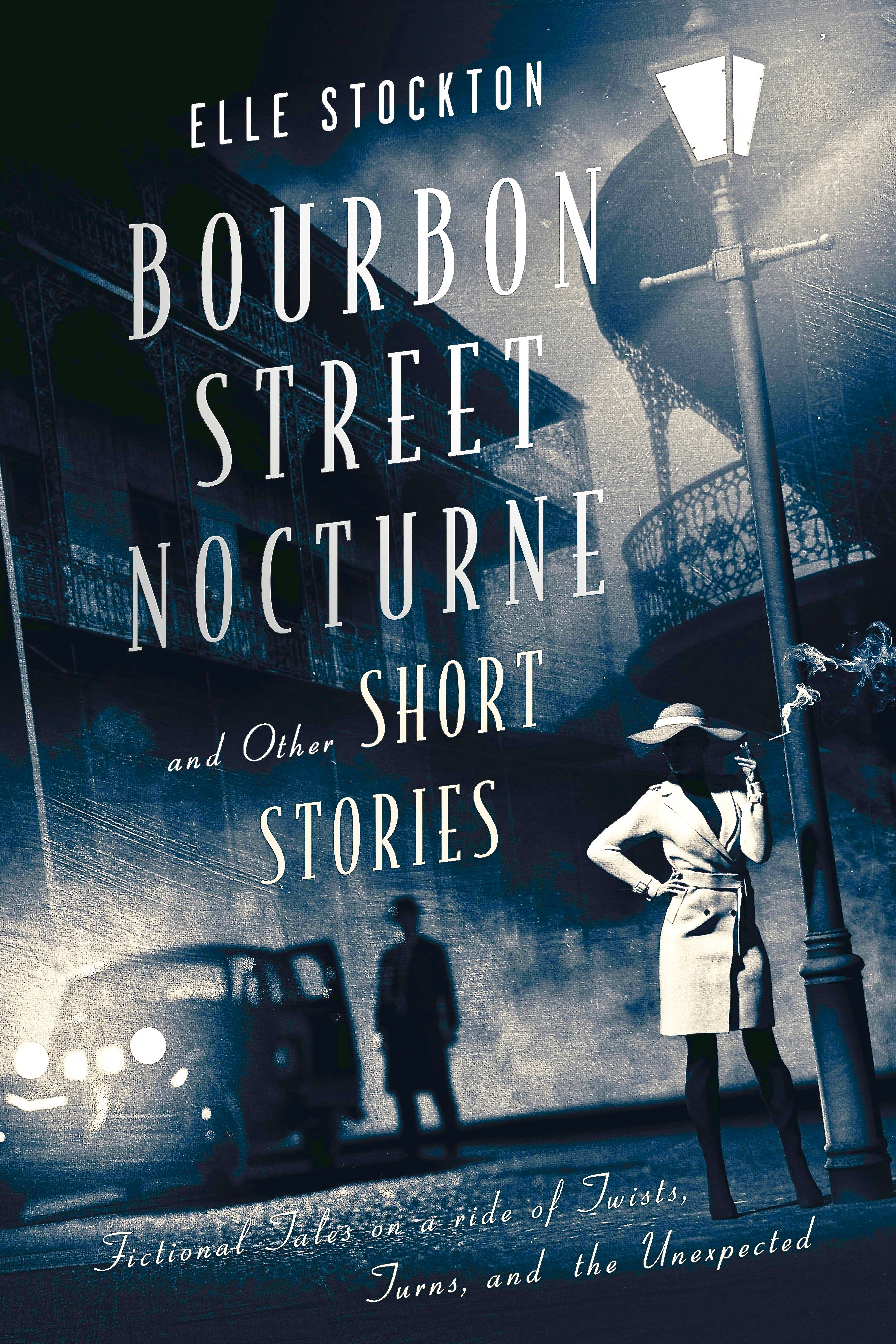 Bourbon Street Nocturne and Other Short Stories: Fictional tales on a ride of twists, turns, and the unexpected