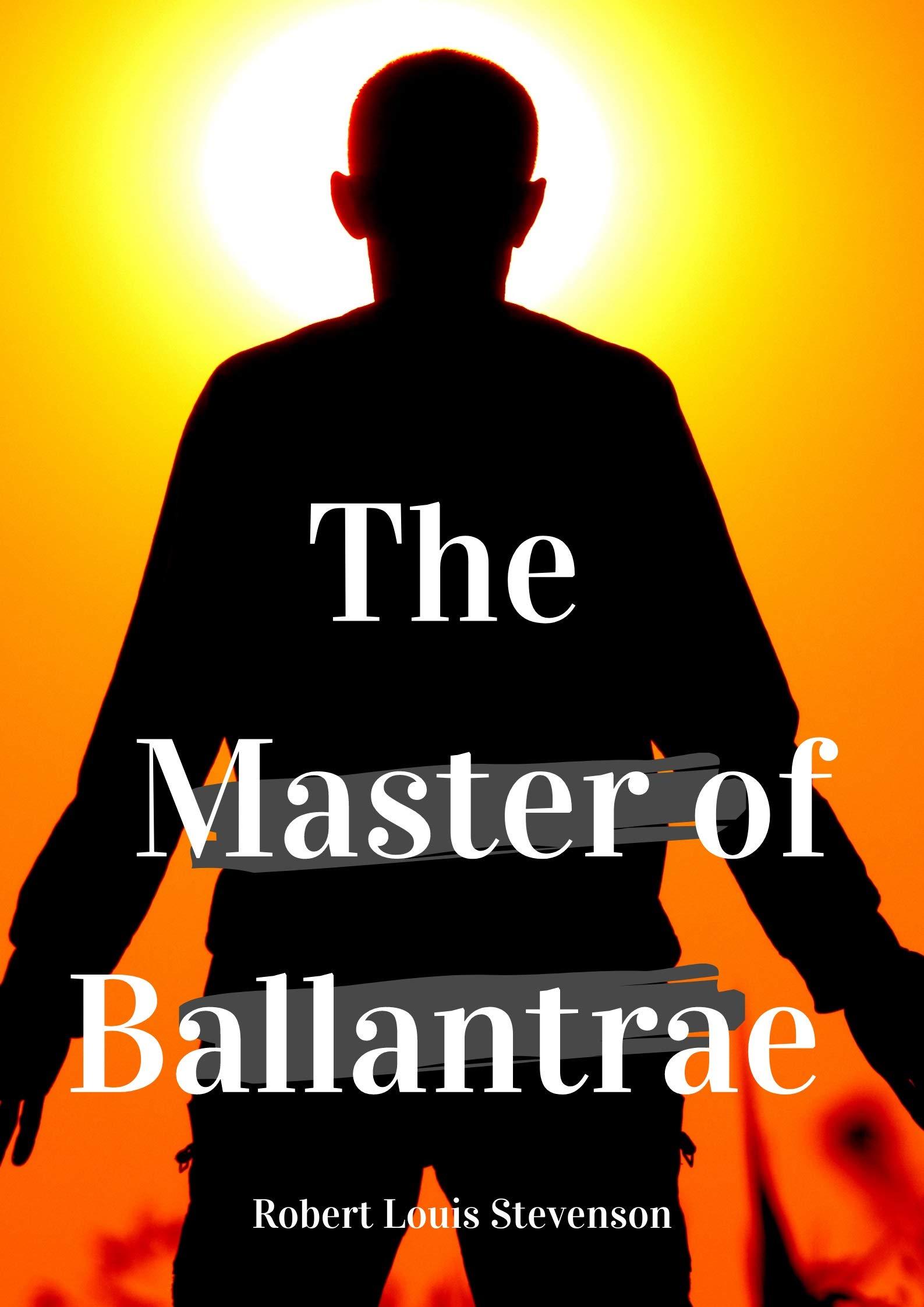 The Master of Ballantrae: Robert Louis Stevenson (Novel, Historical Fiction Novel, Adventure fiction) Annotated