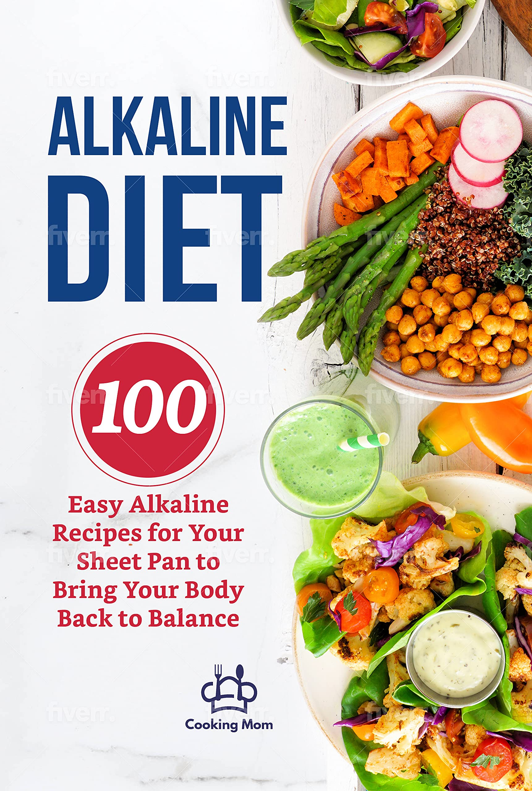 Alkaline Diet Cookbook: 100 Easy Alkaline Recipes for Your Sheet Pan to Bring Your Body Back to Balance