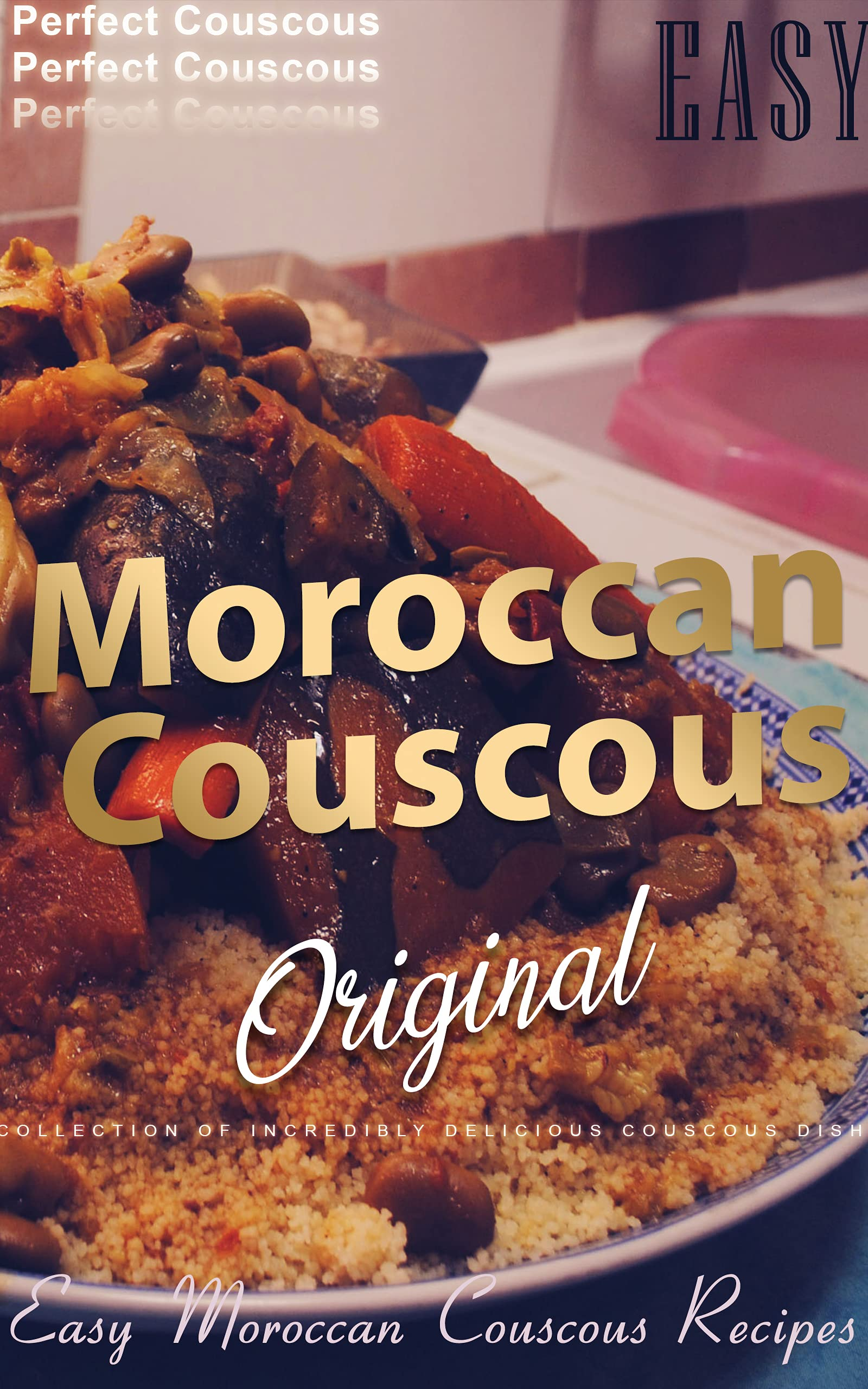 moroccan couscous: Easy, Flavorful moroccan couscous Recipes for Lifelong Health