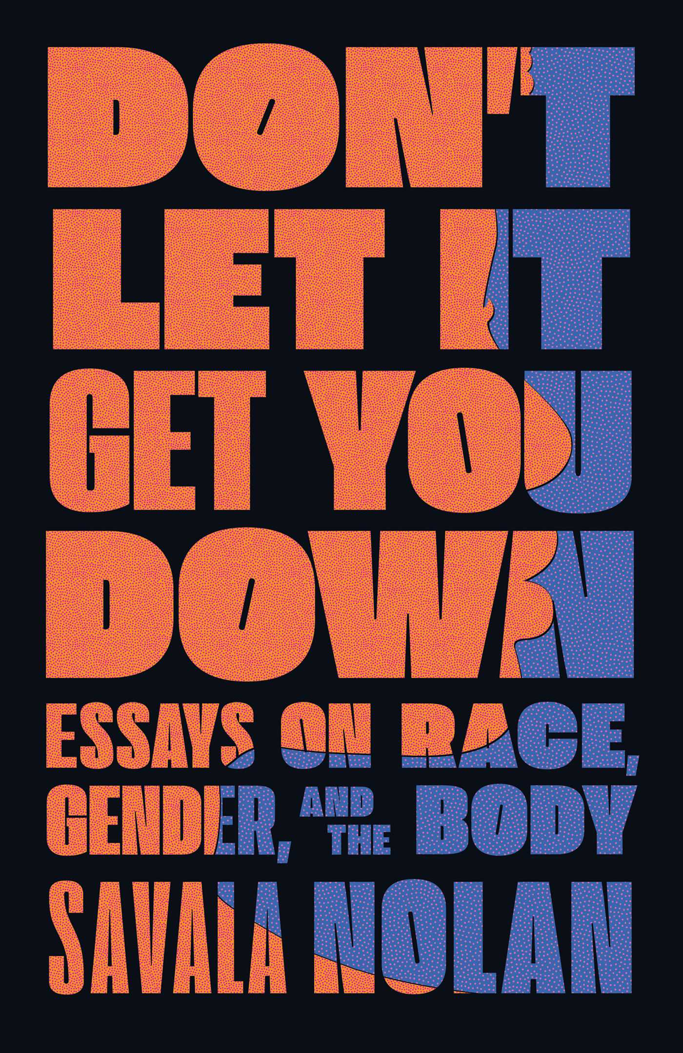 Don't Let It Get You Down: Essays on Race, Gender, and the Body