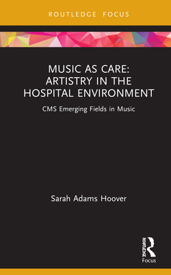 Music as Care: Artistry in the Hospital Environment: CMS Emerging Fields in Music