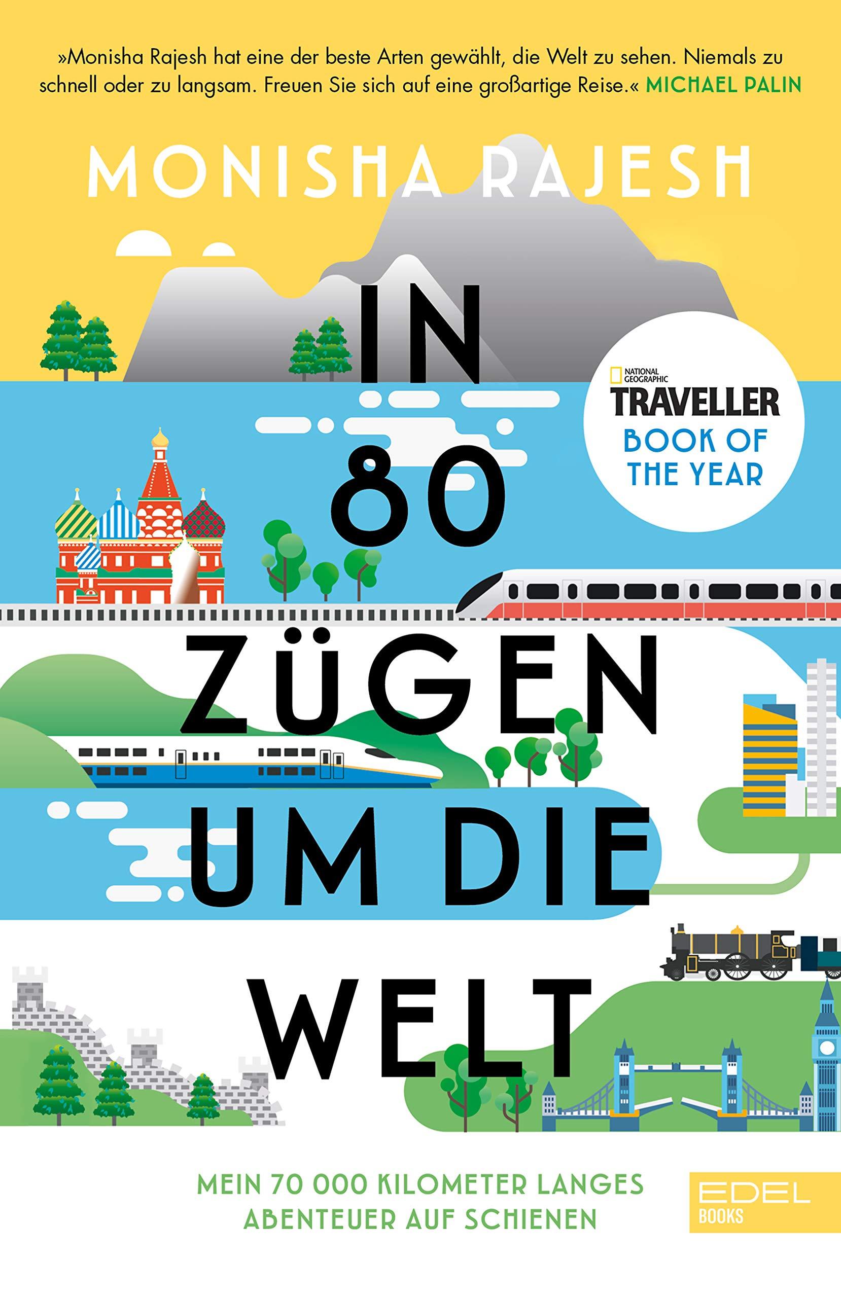 In 80 Zügen um die Welt: Mein 72 000 Kilometer langes Abenteuer auf Schienen. National Geographic Traveller Book of the Year