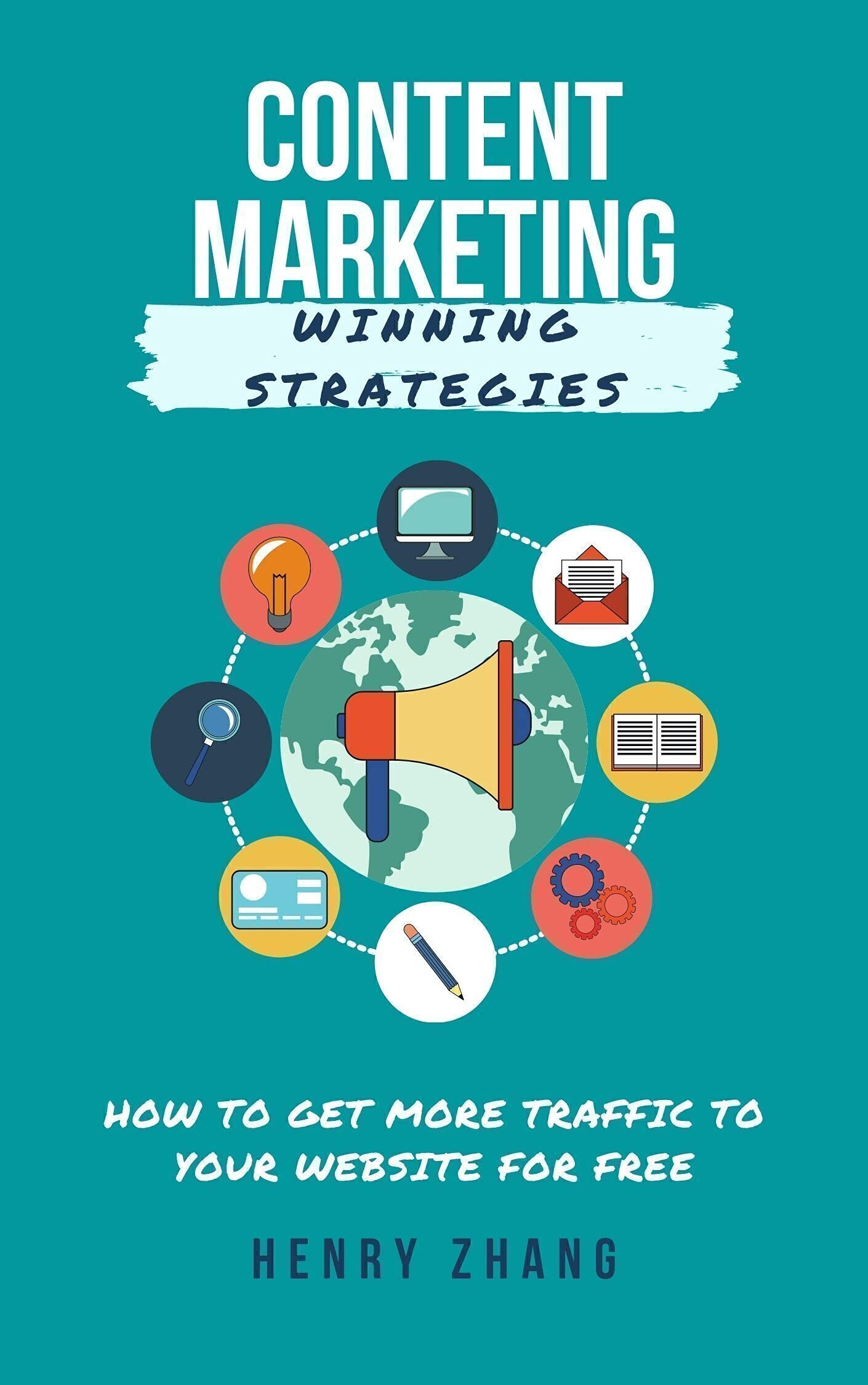 Content Marketing Winning Strategies: How to get more traffic to your website for free (Marketing Master Book 1)