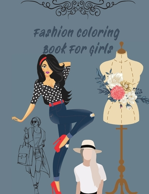Fashion Coloring Book For Girls: Fun and Stylish Fashion and Beauty Coloring 42 PAGES for Girls, Kids, Teens and Women with 42 Fabulous Fashion Style