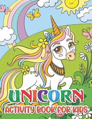 Unicorn Activity Book For Kids: children's coloring book and activity pages for 4-8 year old kids. For home or travel, it contains ... puzzles and more.