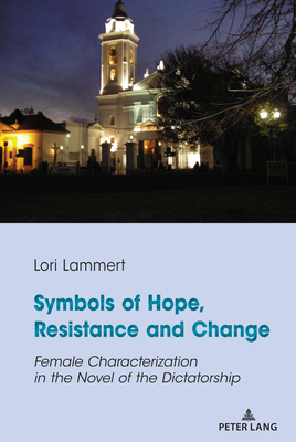 Symbols of Hope, Resistance and Change: Female Characterization in the Novel of the Dictatorship