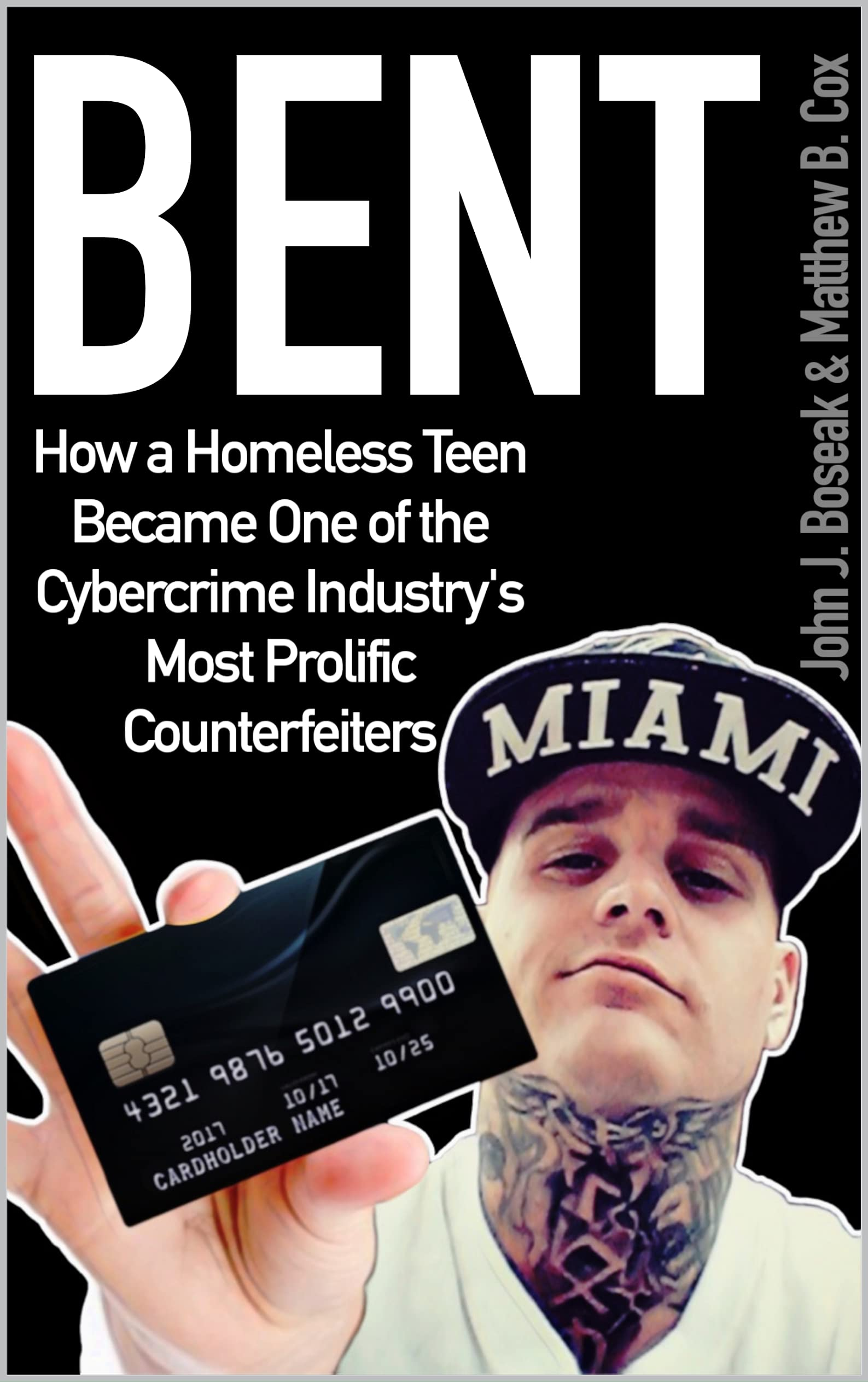 Bent: How a Homeless Teen Become One of the Cybercrime Industry's Most Prolific Counterfeiters