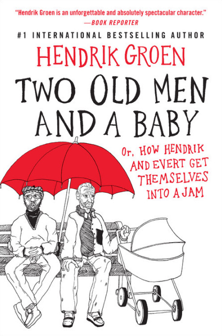 Two Old Men and a Baby: Or, How Hendrik and Evert Get Themselves into a Jam (Hendrik Groen, #3)