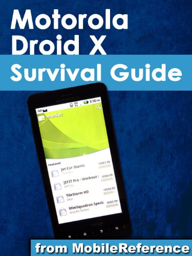 Motorola Droid X Survival Guide - Step-by-Step User Guide for Droid X: Getting Started, Downloading FREE eBooks, Using eMail, Photos and Videos, and Surfing Web