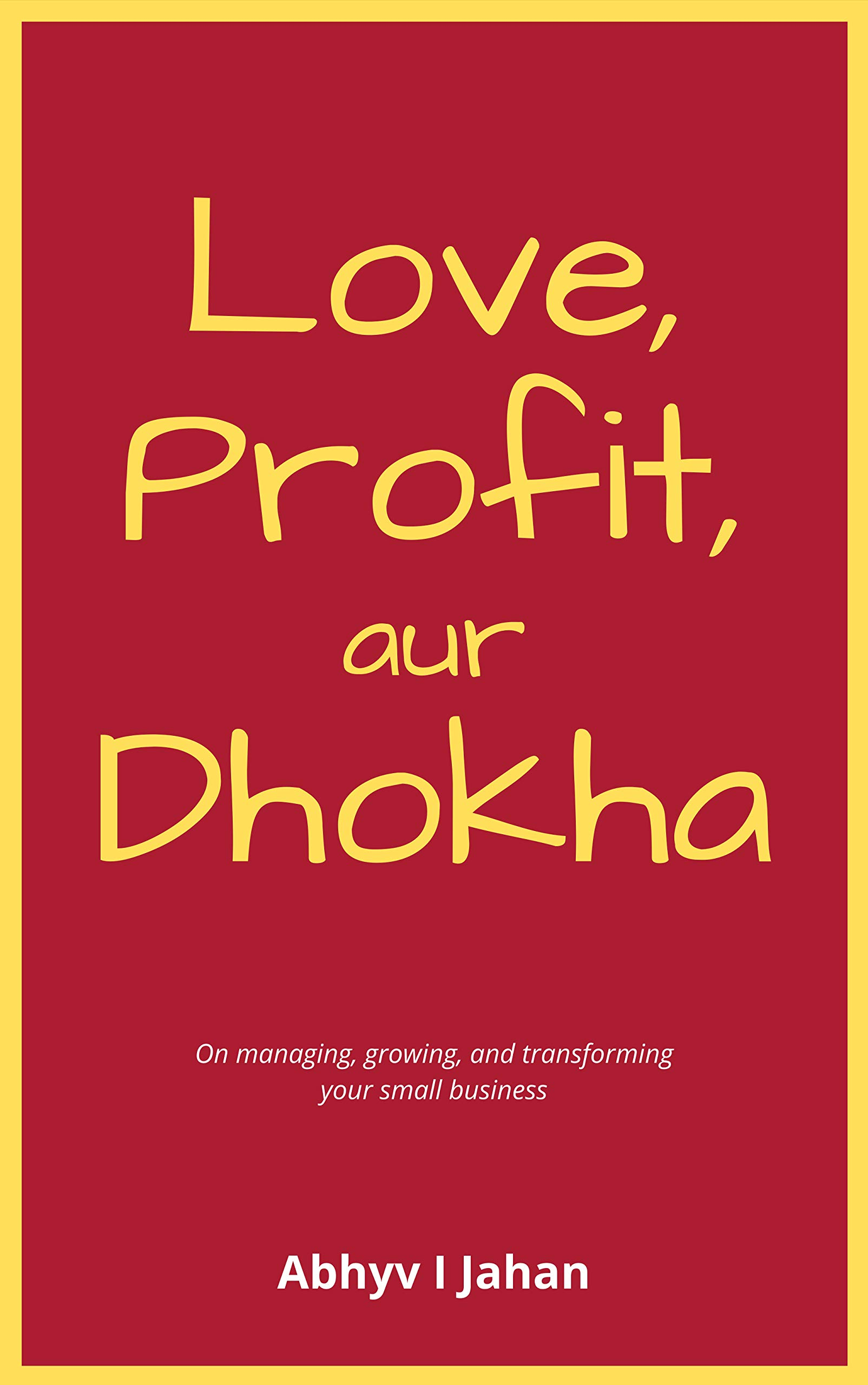 Love, Profit aur Dhokha: On managing, growing & transforming your small business