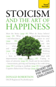 Stoicism and the Art of Happiness: Practical wisdom for everyday life: embrace perseverance, strength and happiness with stoic philosophy