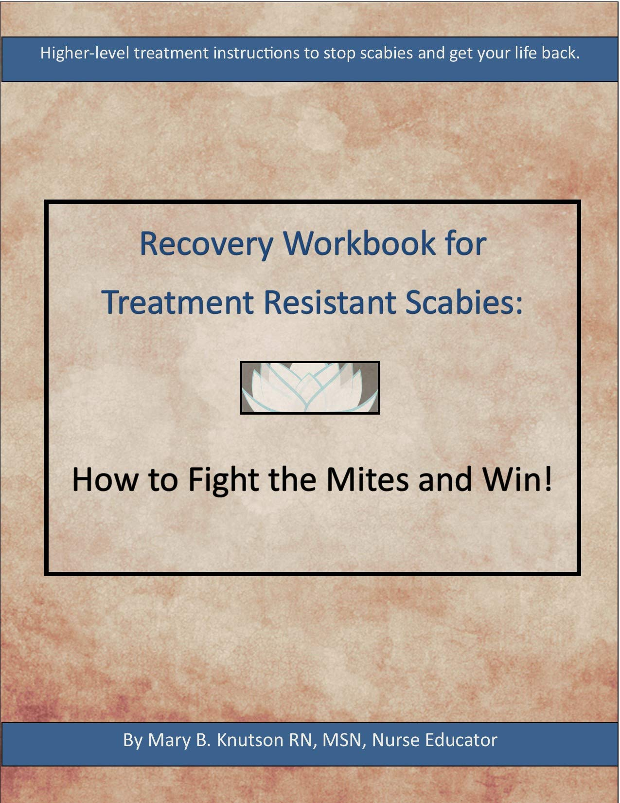 Recovery Workbook for Treatment Resistant Scabies: How to Fight the Mites and Win!