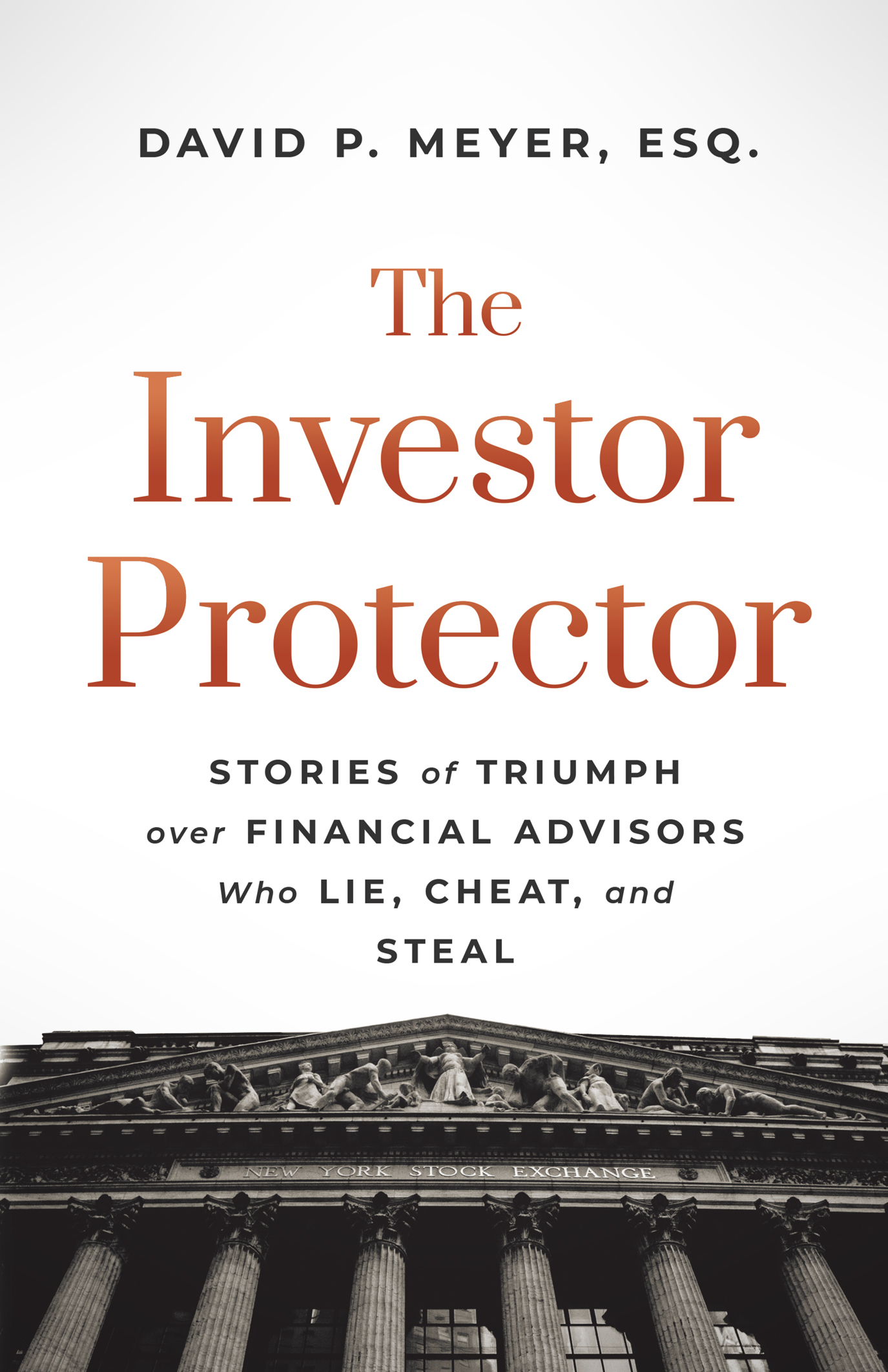 The Investor Protector: Stories of Triumph over Financial Advisors Who Lie, Cheat, and Steal