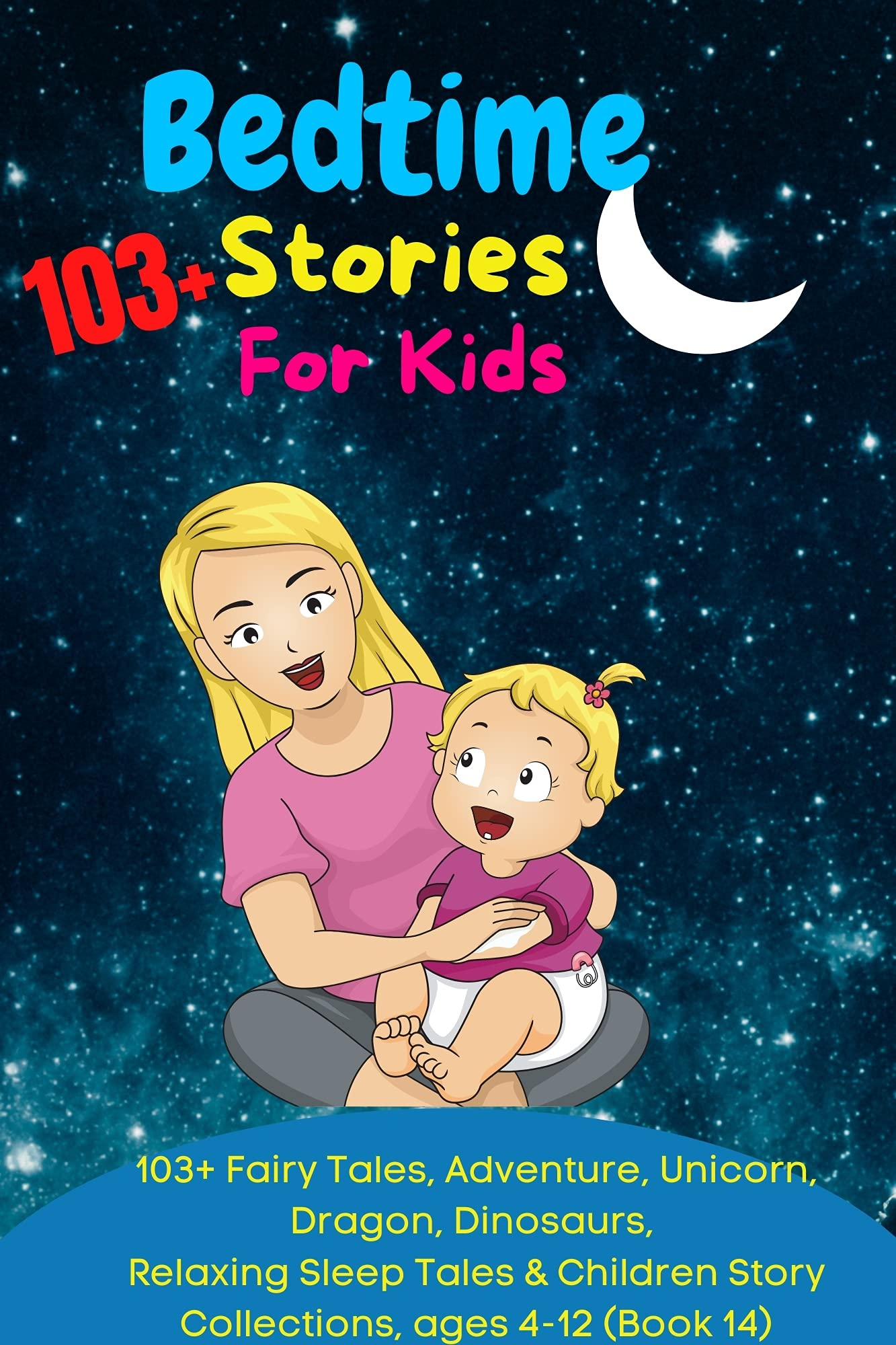 Bedtime Stories For Kids: 103+ Fairy Tales, Adventure, Unicorn, Dragon, Dinosaurs, Relaxing Sleep Tales & Children Story Collections, ages 4-12 (Book 14)