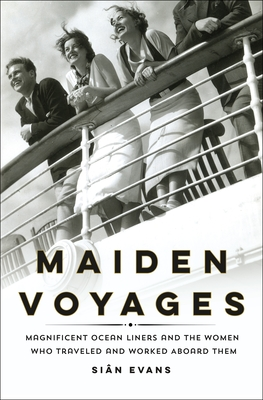 Maiden Voyages: Magnificent Ocean Liners and the Women Who Traveled and Worked Aboard Them