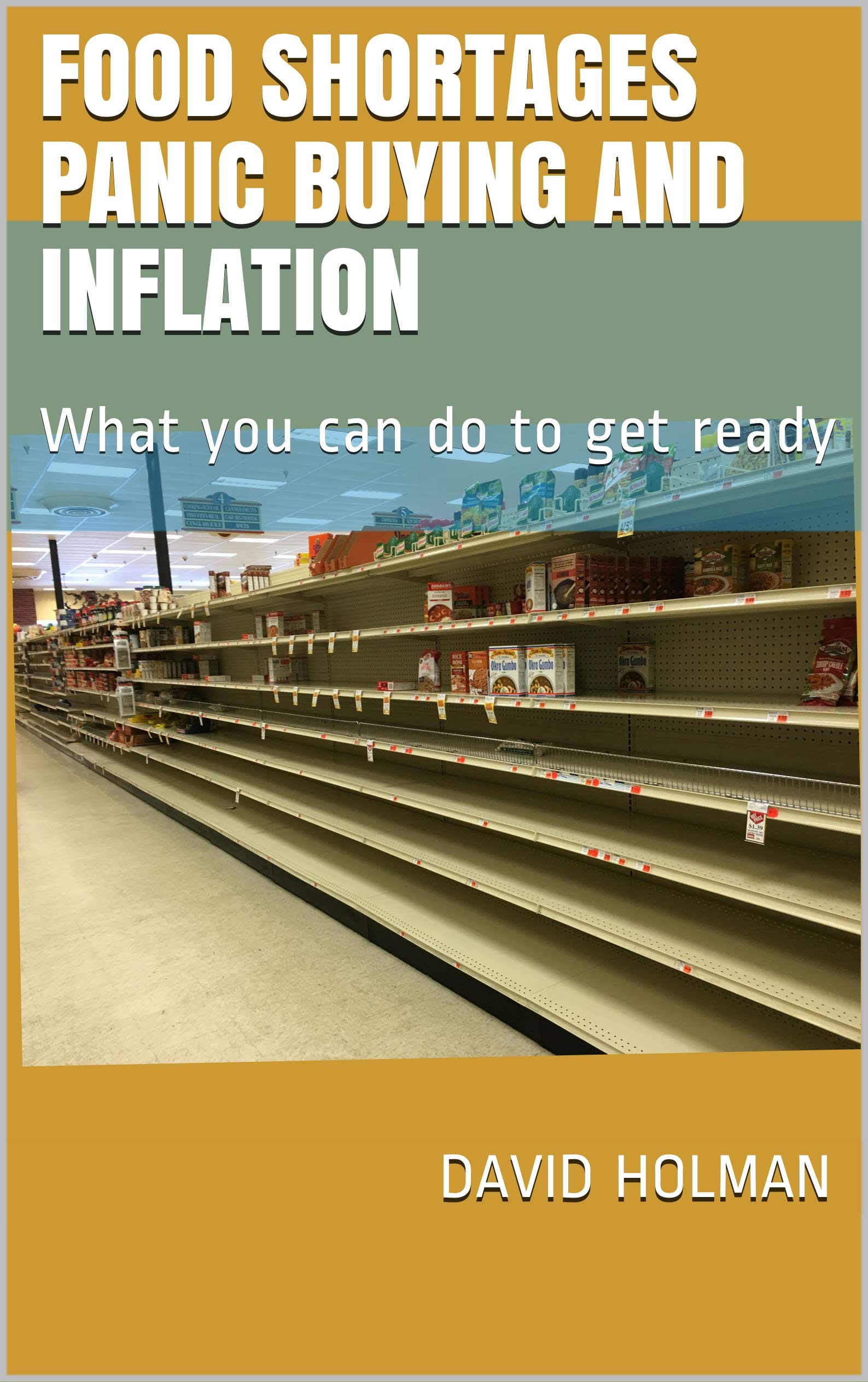 Food Shortages Panic Buying and Inflation: What you can do to get ready