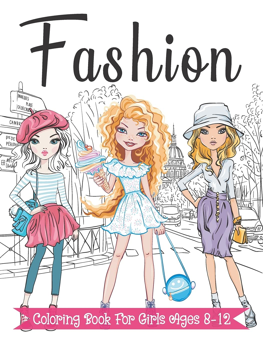 Fashion Coloring Book For Girls Ages 8-12: Fun and Stylish Fashion and Beauty Coloring Pages for Girls, Kids, Teens and Women with 55+ Fabulous Fashion Style