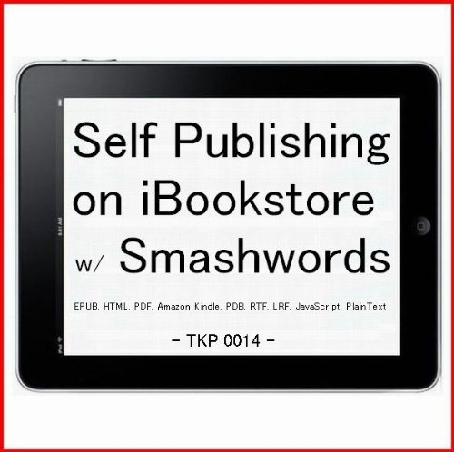 """""""DIGITAL PUBLISHING 2: Smashwords"""" How to Self-Publish and Sell your own Best Seller eBook iBook on iBookstore with Smashwords - iPad epub, Sony Reader, ... Palm Doc, PDF, RTF, Plain Text - TKP 0012 -"""