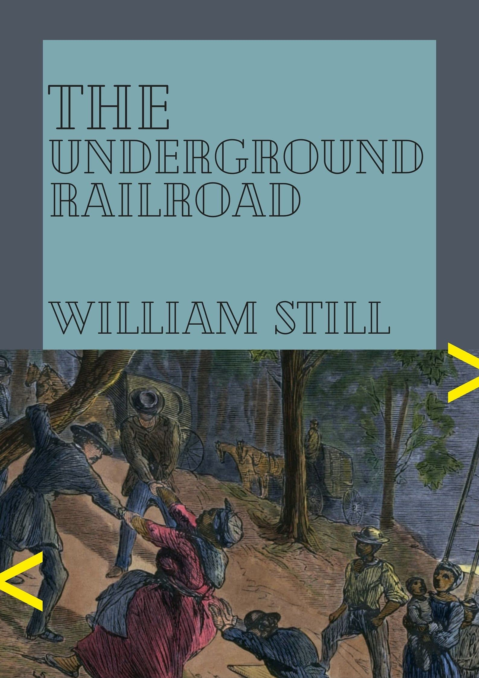 The UNDERGROUND RAILROAD Authentic Narratives and First-Hand Accounts (African American) (Annotated)