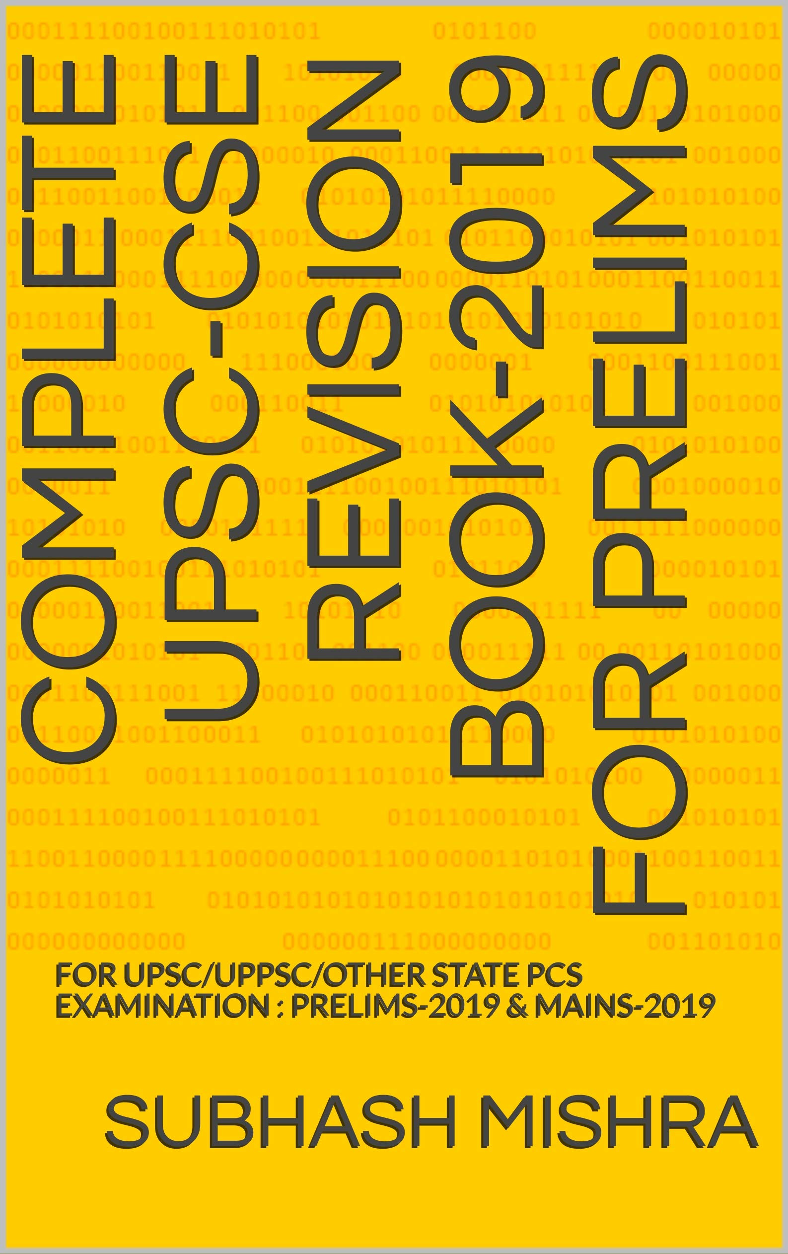 COMPLETE UPSC-CSE REVISION BOOK-2019 for Prelims: FOR UPSC/UPPSC/OTHER STATE PCS EXAMINATION : PRELIMS-2019 & MAINS-2019