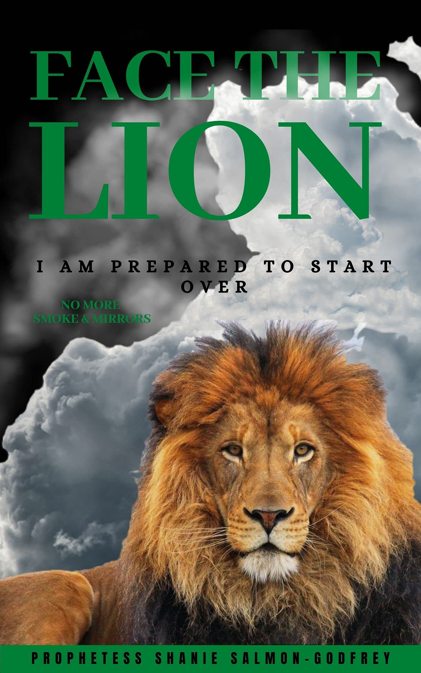 Face The Lion: I Am Prepared to Start Over-No More Smoke & Mirrors