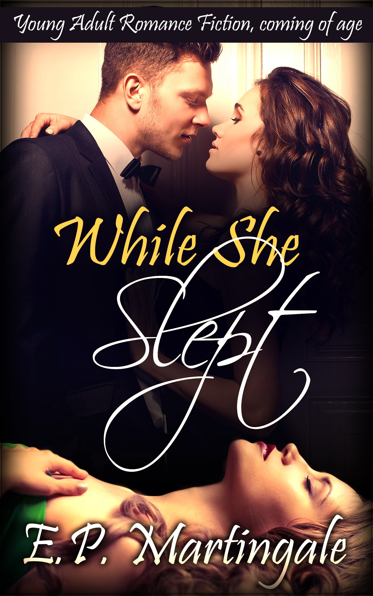 While She Slept: Young Adult Romance Fiction, Coming of Age (While My Best Friend Was Sleeping Book 2)