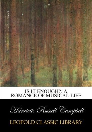 Is it enough?: a romance of musical life