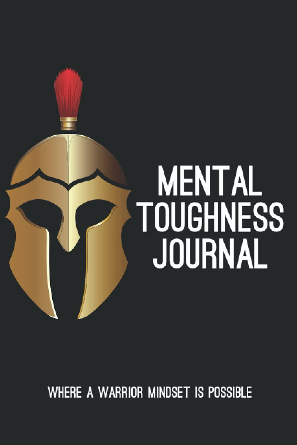 Mental Toughness Journal: Where A Warrior Mindset Is Possible