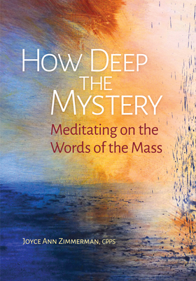 How Deep the Mystery: Meditating on the Words of the Mass