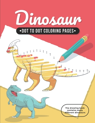 Dinosaur Dot To Dot Coloring Pages: Funny Dinosaurs Dot to Dot for Baby, Toddlers, preschoolers, kindergarteners, Kids Ages 2-12 in Dinosaur Theme (Activity Connect the dots, Coloring Book for Kids Ages 2-4 3-5 5-9 9-12)