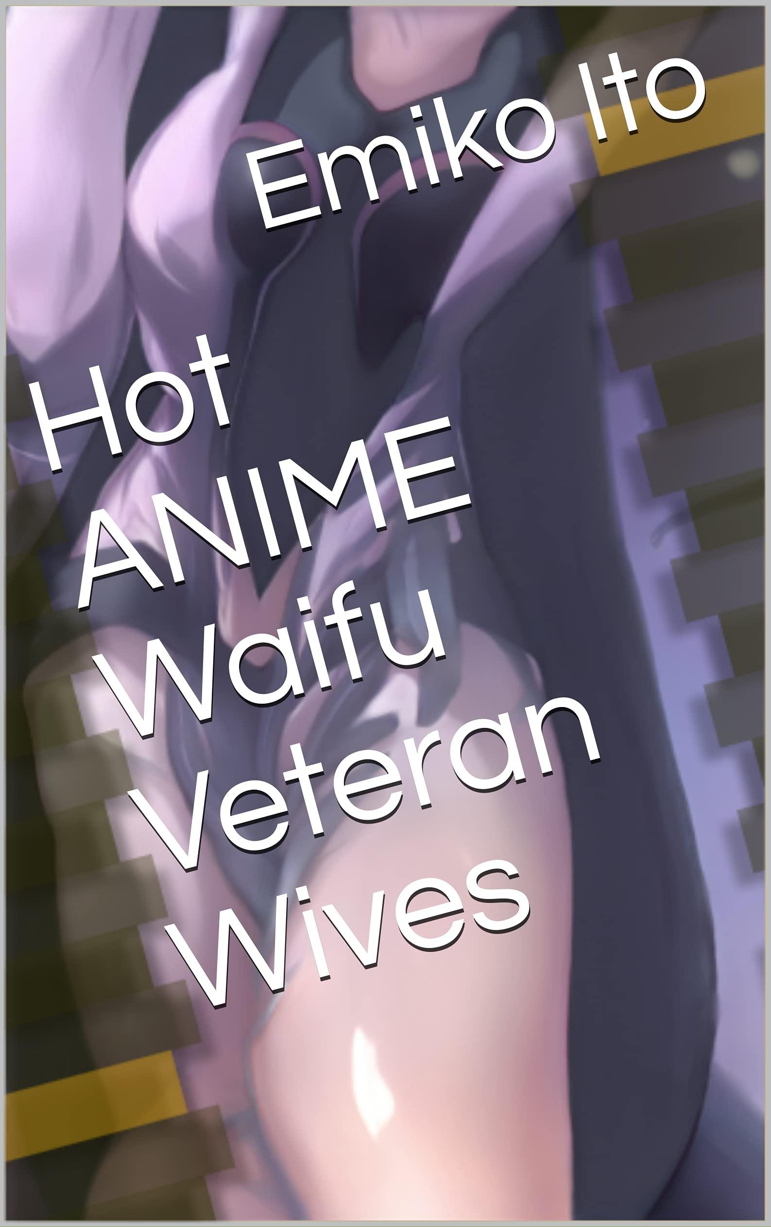 Hot ANIME Waifu Veteran Wives