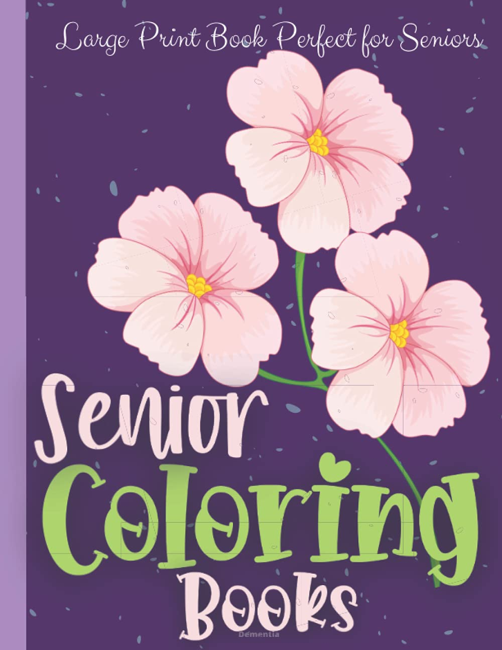 Senior coloring books Dementia: Coloring books for Seniors Birds, Flowers, Butterflies and more. Large Print book perfect for Seniors, Alzheimer's, Parkinson's Patients (Coloring Book for Seniors)