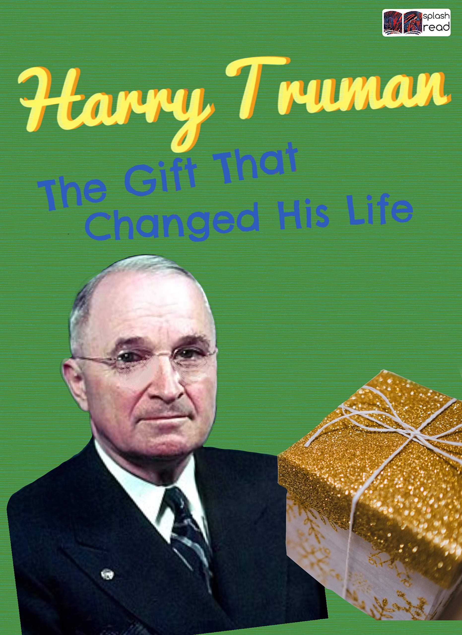 Harry Truman and The Gift that Changed His Life: A Historical Fiction Short Story for Kids