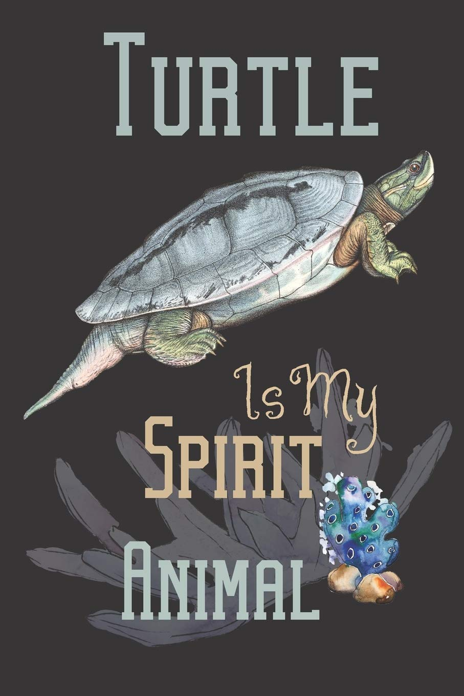 Turtle is my spirit animal: Turtle gifts for women, men and turtle lovers: Burmese Roofed turtle blank Lined notebook/Journal to write in.