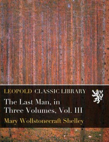 The Last Man, in Three Volumes, Vol. III